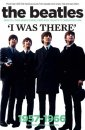 THE BEATLES LIVE: I WAS THERE