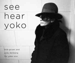SEE HEAR YOKO - Photos by Bob Gruen